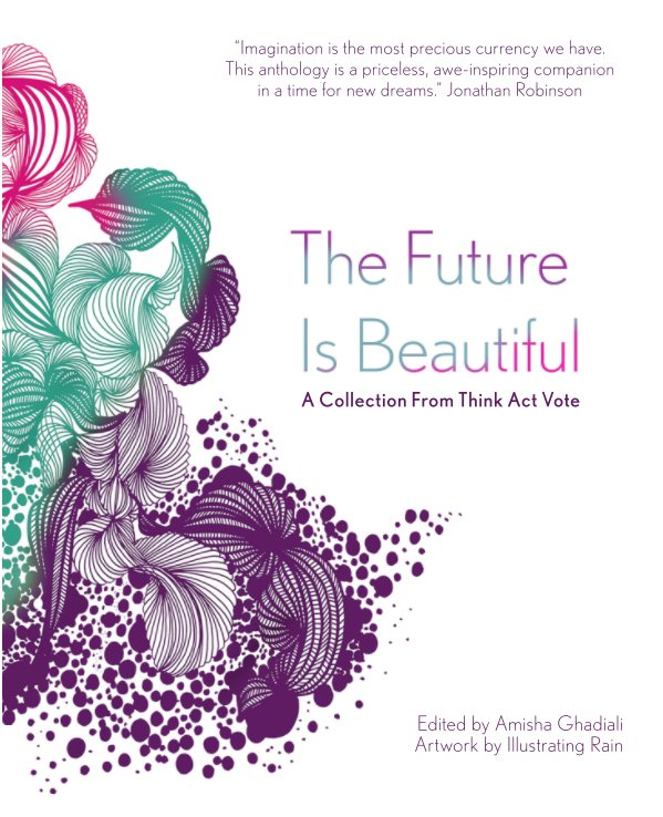 View The Future Is Beautiful by Amisha Ghadiali