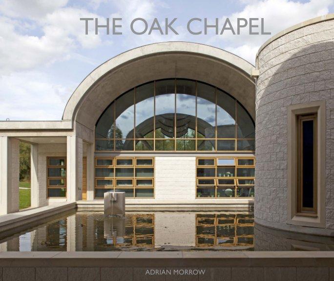 View The Oak Chapel by Adrian Morrow