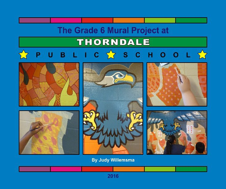 View Thorndale PS Grade 6 Mural 2016 by Judy Willemsma