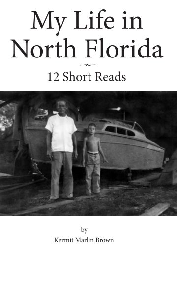 View My Life in North Florida by Kermit M. Brown