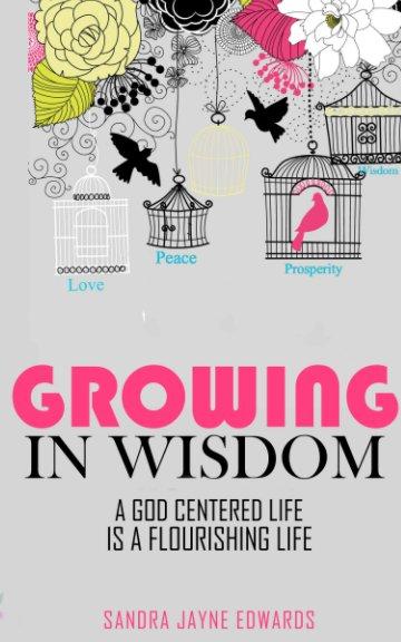 View Growing in Wisdom by Sandra Jayne Edwards