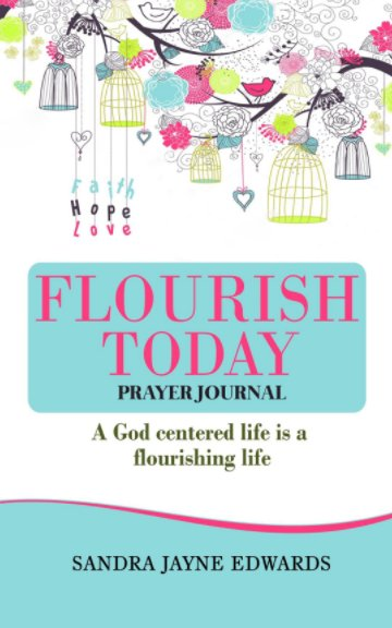 View Flourish Today Prayer Journal by Sandra Jayne Edwards
