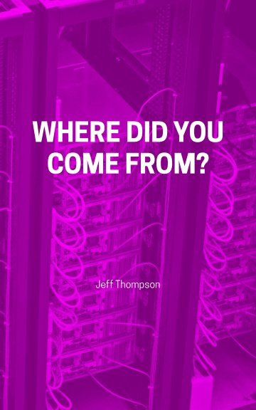 View Where Did You Come From? by Jeff Thompson