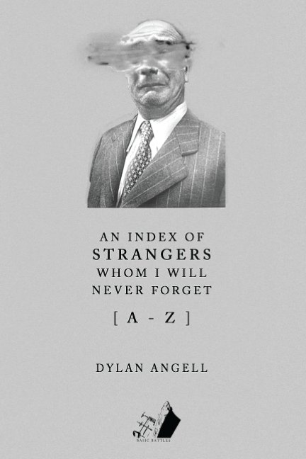 View An Index of Strangers Whom I Will Never Forget A-Z by Dylan Angell