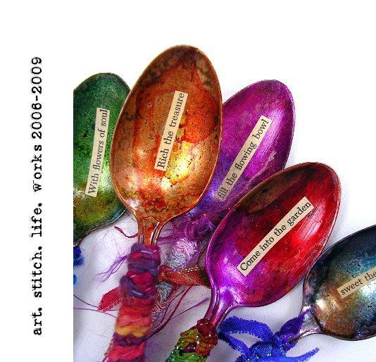 View art. stitch. life. works 2006-2009 by Kelli Nina Perkins