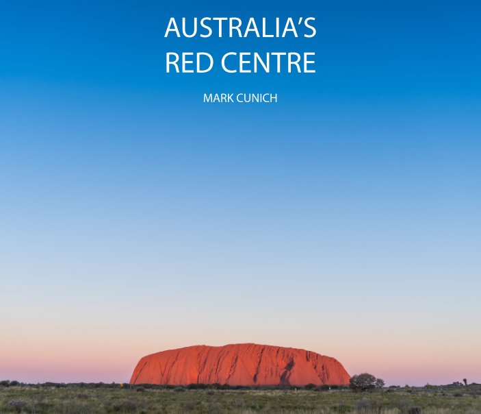 View Australia's Red Centre by Mark Cunich