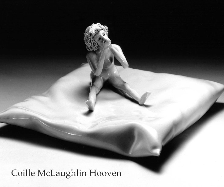 View Coille McLaughlin Hooven: Porcelain 1974 - 2008 by Coille McLaughlin Hooven