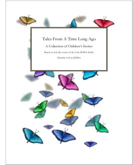 Tales From A Time Long Ago A Collection of Children's Stories Based on true life events of the Cole-DeWitt family book cover