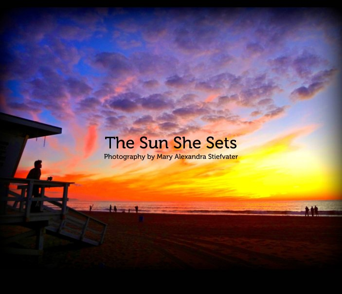 View The Sun She Sets by Mary Alexandra Stiefvater