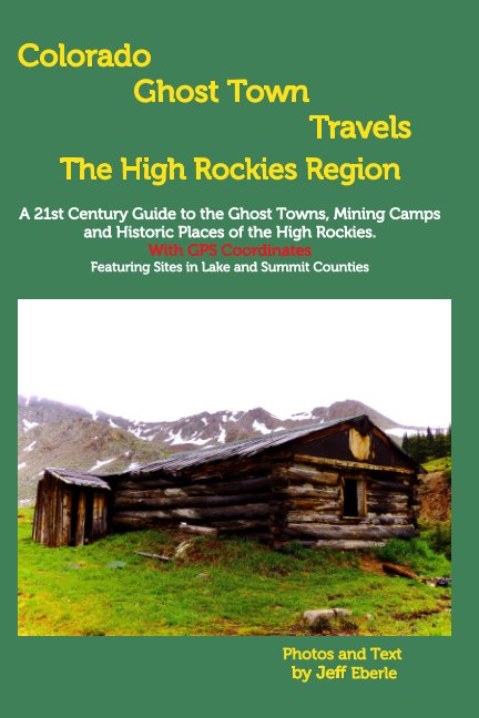 View Colorado Ghost Town Travels the High Rockies by Jeff Eberle