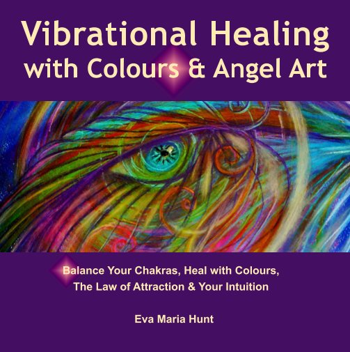 View Vibrational Healing with Colours & Angel Art by Eva Maria Hunt