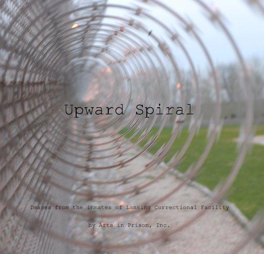 Upward Spiral by Arts in Prison, Inc  | Blurb Books