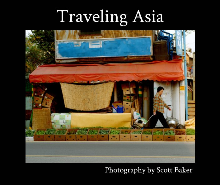 View Traveling Asia by Scott Baker