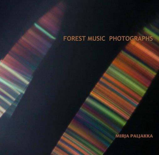View FOREST MUSIC  PHOTOGRAPHS by MIRJA PALJAKKA