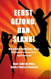 EERST GEZOND, DAN SLANK! WAARSCHUWING: Kan blijvend vetverlies opleveren! book cover