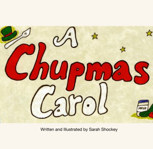 View A Chupmas Carol by Written and Illustrated by Sarah Shockey