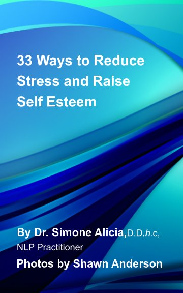 View 33 Ways to Reduce Stress and Raise Self Esteem by The Self Esteem Doctor Simone Alicia
