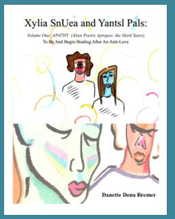 Xylia SnUea and Yantsl Pals  Volume One: APATHY  (Alien Poetry Apropos- the Hard Years) book cover
