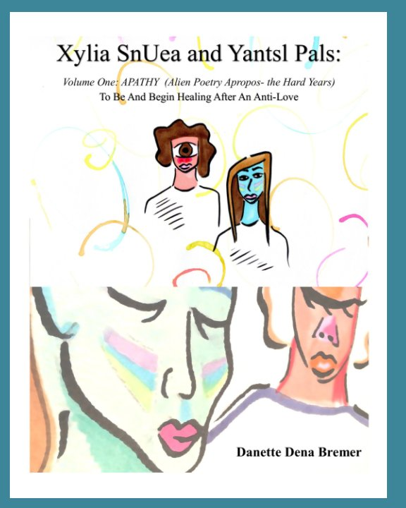 Bekijk Xylia SnUea and Yantsl Pals  Volume One: APATHY  (Alien Poetry Apropos- the Hard Years) op Danette Bremer