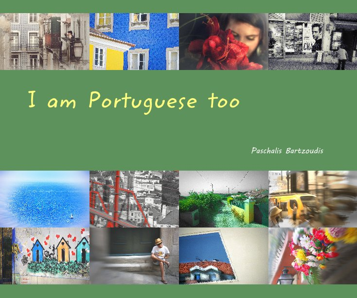 View I am Portuguese too by Paschalis Bartzoudis