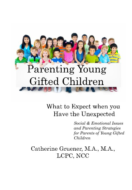 View Parenting Young Gifted Children What to Expect When you Have the Unexpected by Catherine Gruener