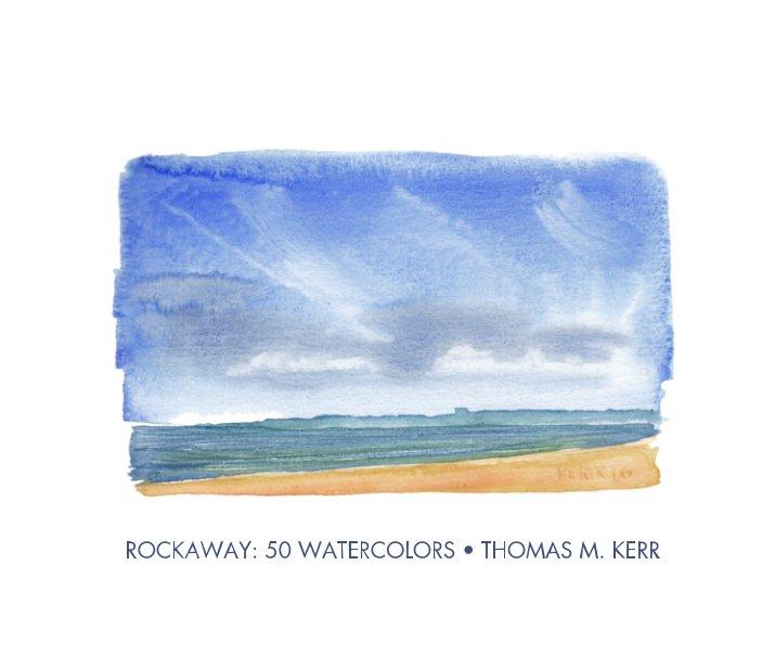 View ROCKAWAY: 50 WATERCOLORS by Thomas M. Kerr