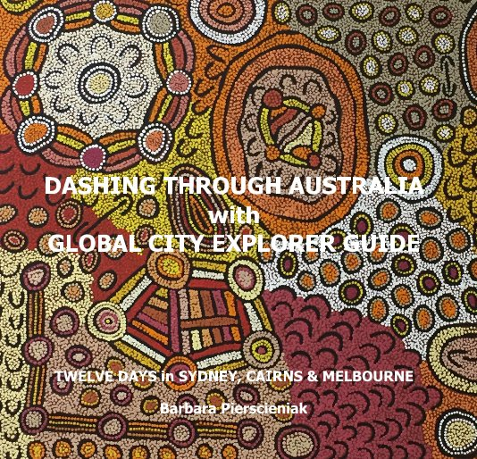 View DASHING THROUGH AUSTRALIA with GLOBAL CITY EXPLORER GUIDE by Barbara Pierscieniak
