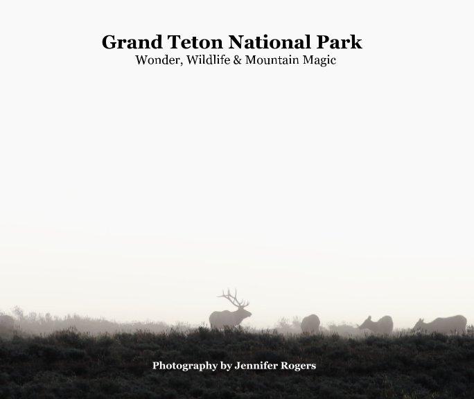 View Grand Teton National Park by Jennifer Rogers