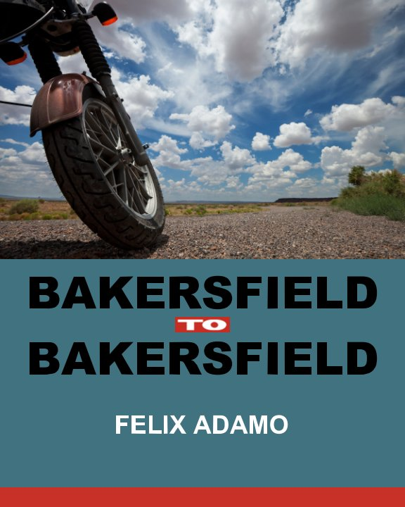 View Bakersfield to Bakersfield by Felix Adamo