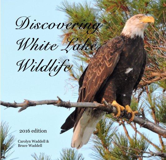 Bekijk Discovering White Lake Wildlife op Carolyn Waddell & Bruce Waddell