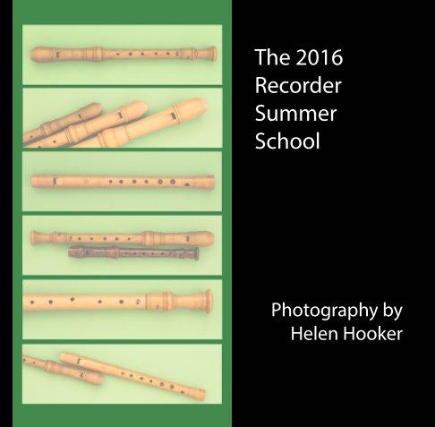 View The 2016 Recorder Summer School by Helen Hooker