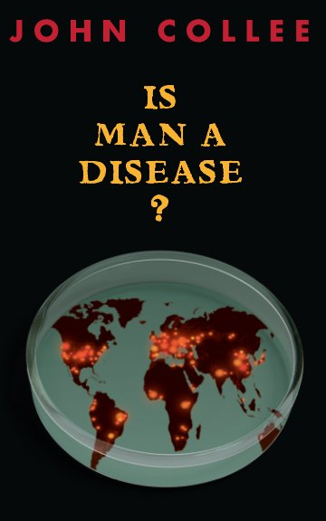 View Is Man A Disease? by John Collee