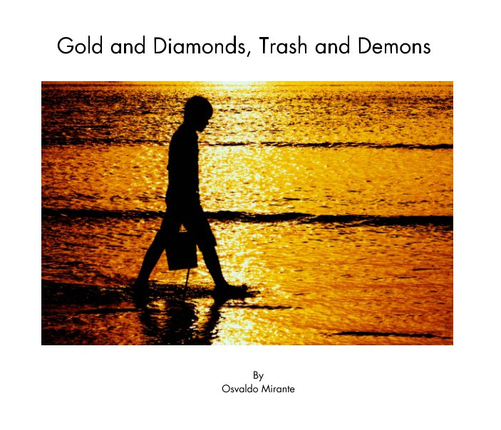 View Gold and Diamonds, Trash and Demons by Osvaldo Mirante