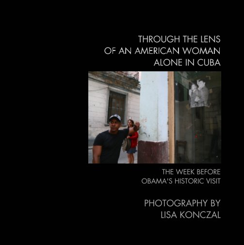 View THROUGH THE LENS OF AN AMERICAN WOMAN ALONE IN CUBA by Lisa Konczal
