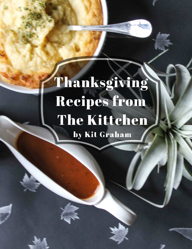 View Thanksgiving Recipes from The Kittchen by Kit Graham