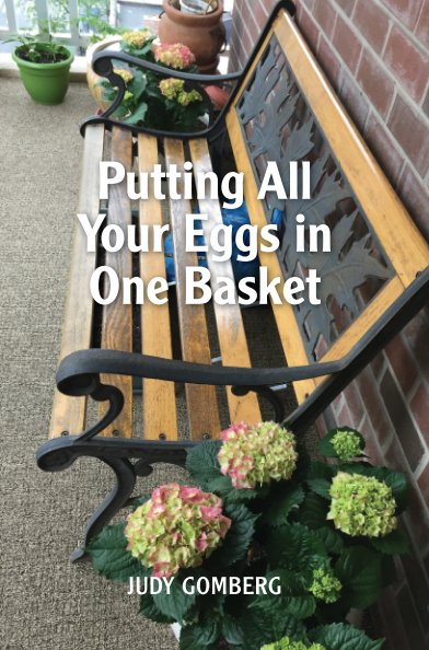 View Putting All Your Eggs in One Basket, by Judy Gomberg