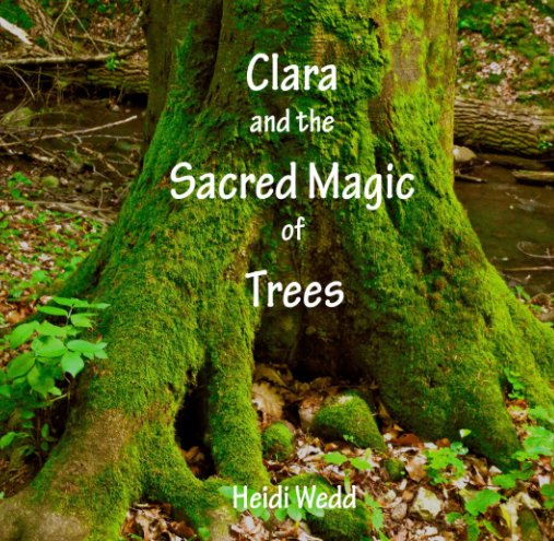 View Clara and the Sacred Magic of Trees by Heidi Wedd
