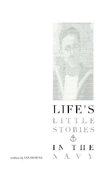 View Life's Little Stories In The Navy by Ian Downs
