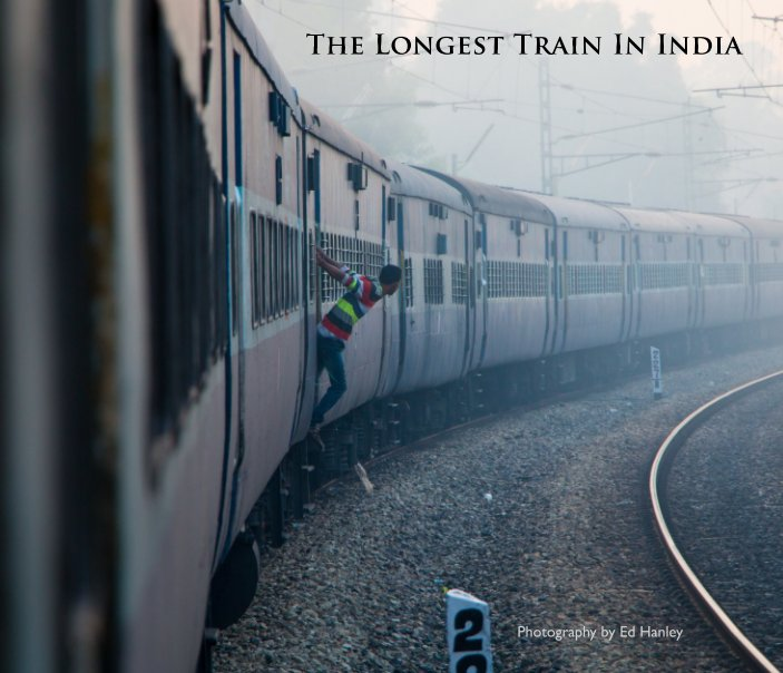 View The Longest Train In India by Ed Hanley
