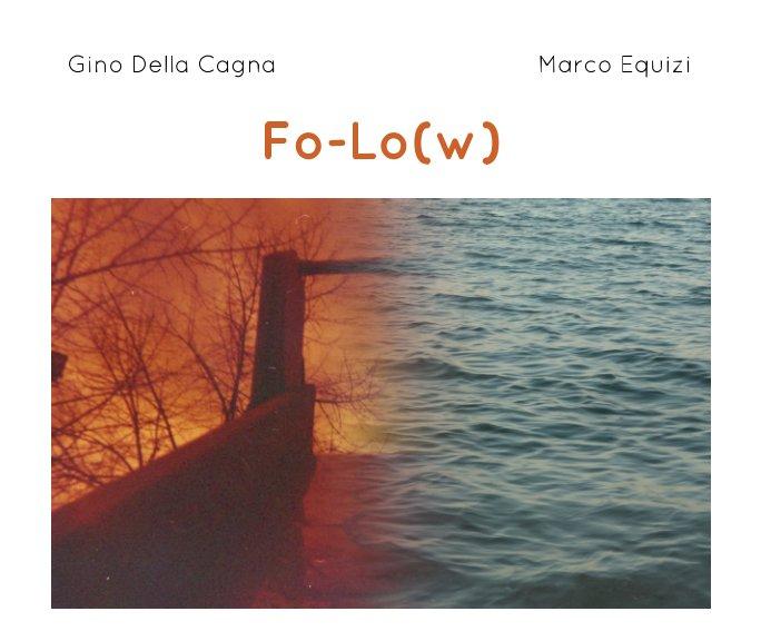 Visualizza Fo-Lo(w) di Gino Della Cagna, Marco Equizi
