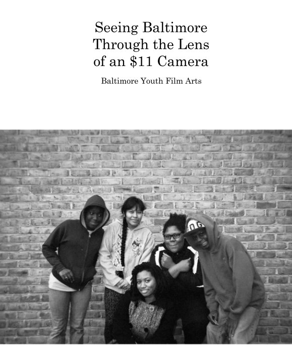 View Seeing Baltimore  Through the Lens  of an $11 Camera by Baltimore Youth Film Arts