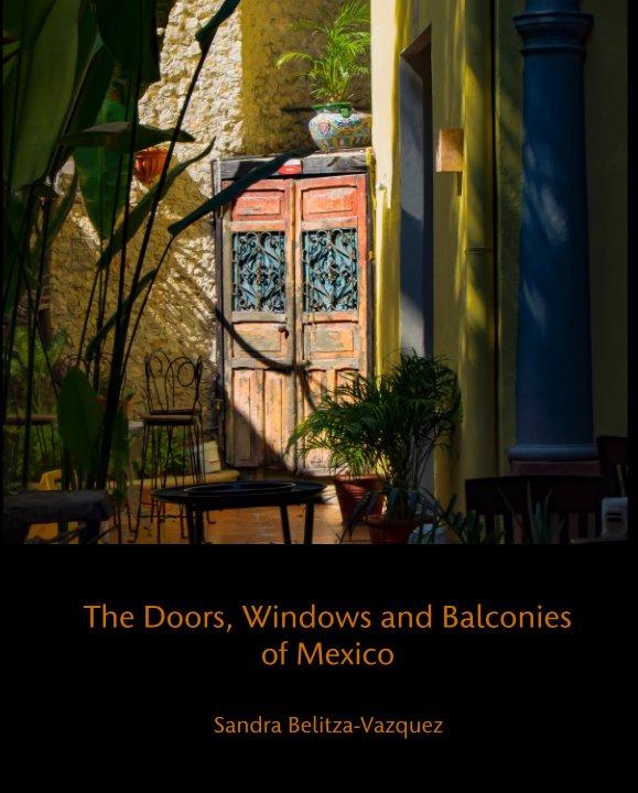 View The Doors, Windows and Balconies of Mexico by Sandra Belitza-Vazquez