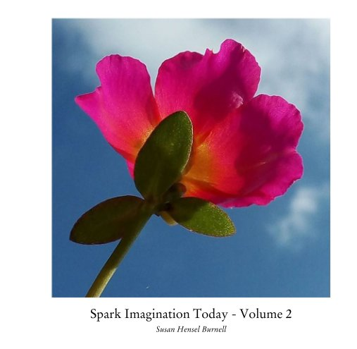 View Spark Imagination Today - Volume 2 by Susan Hensel Burnell