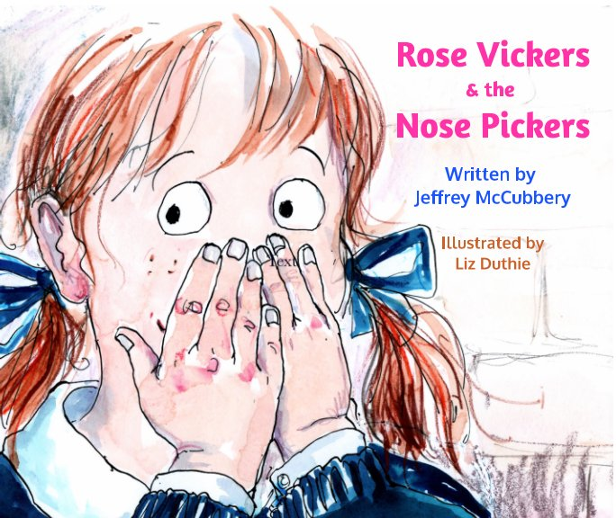 View Rose Vickers & the Nose Pickers by Jeffrey McCubbery with Ivy & Lola  Illustrator Liz Duthie