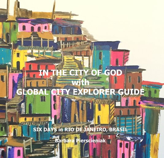 View IN THE CITY OF GOD with GLOBAL CITY EXPLORER GUIDE by Barbara Pierscieniak