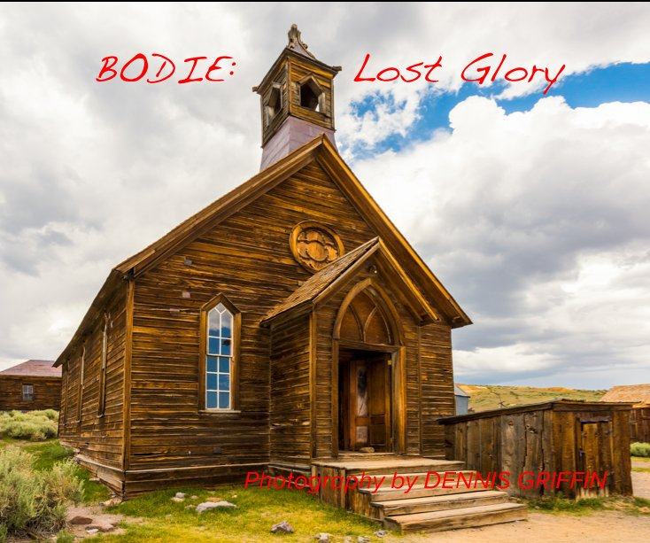 View BODIE: Lost Glory by DENNIS GRIFFIN