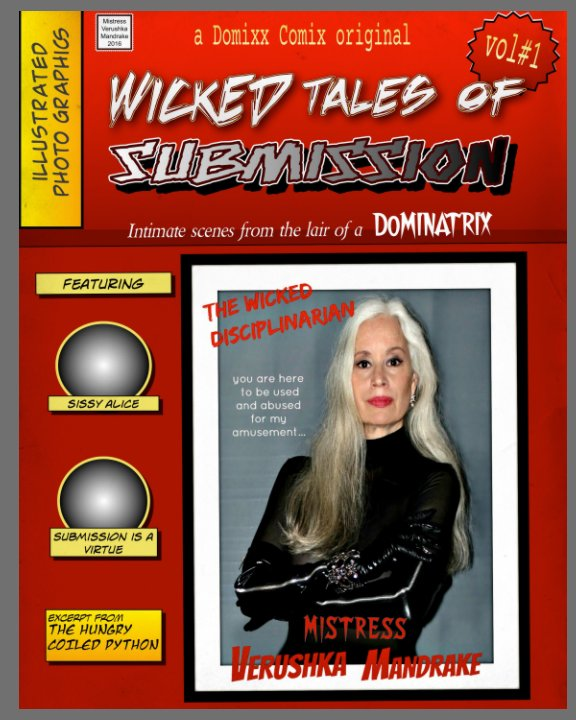 View WICKED TALES OF SUBMISSION (vol#1):    Intimate BDSM scenes from the domestic lair of a DOMINATRIX by MISTRESS VERUSHKA MANDRAKE