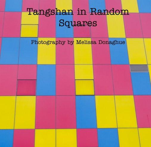 Bekijk Tangshan in Random Squares op Melissa Donaghue