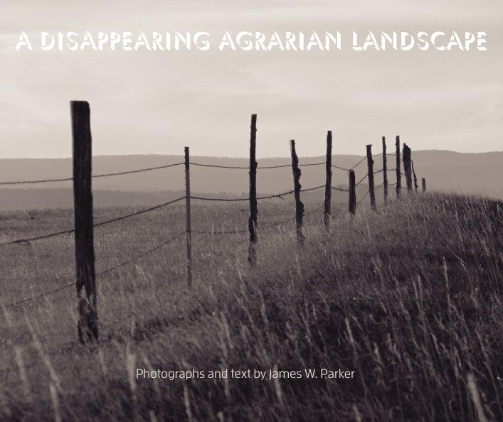 A Disappearing Agrarian Landscape - Hardcover nach James W. Parker anzeigen