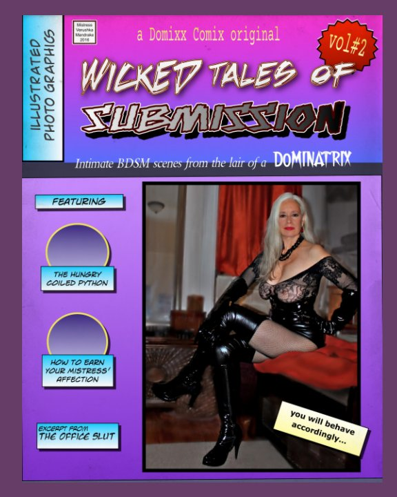View WICKED TALES OF SUBMISSION (vol#2): Intimate BDSM scenes from the domestic lair of a DOMINATRIX. by MISTRESS VERUSHKA MANDRAKE